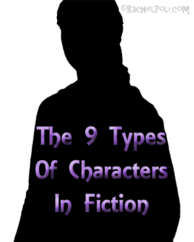 The 9 Types of Characters in Fiction   Character Development   RachelPoli.com